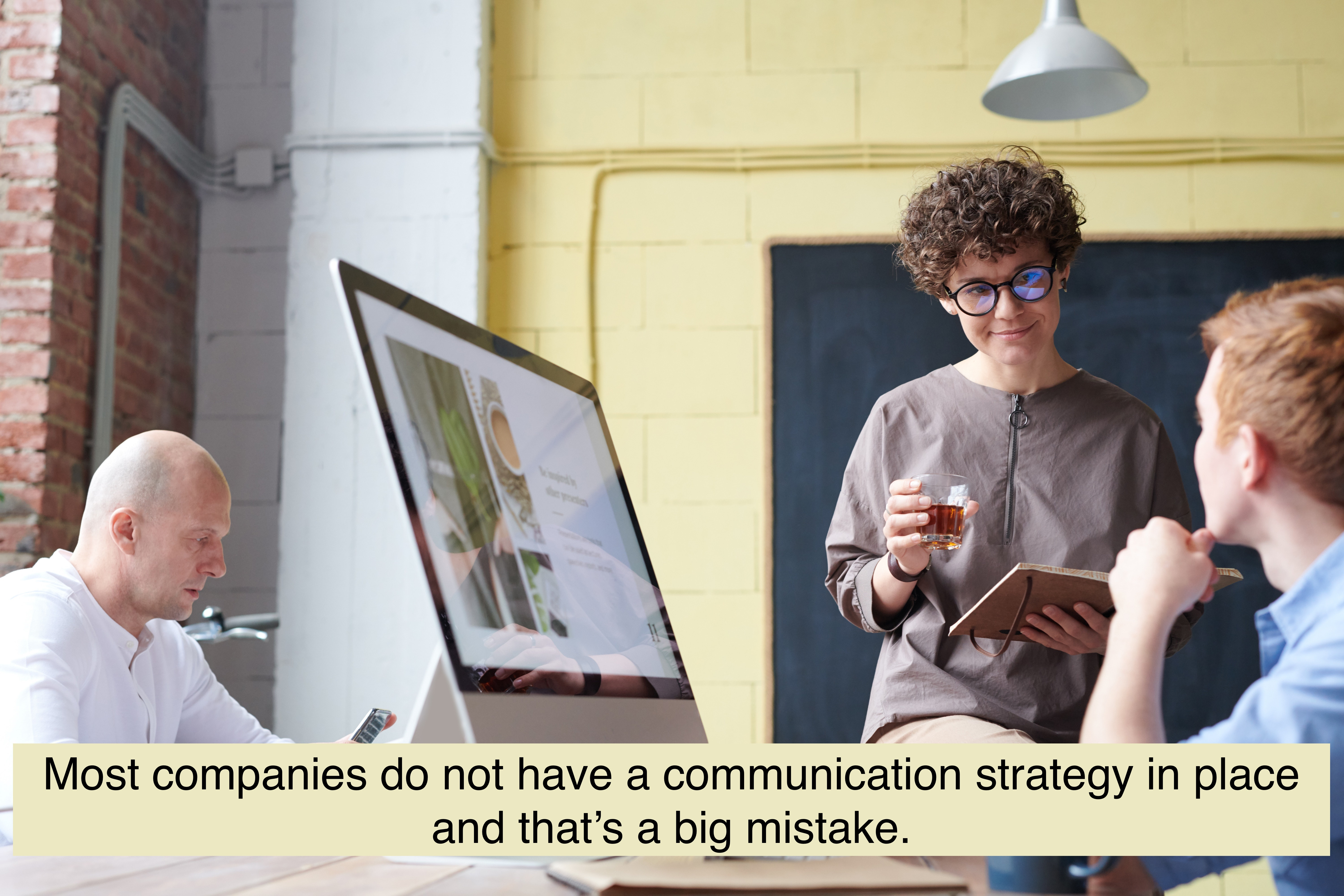 Most companies do not have a communication strategy in place and that's a big mistake.