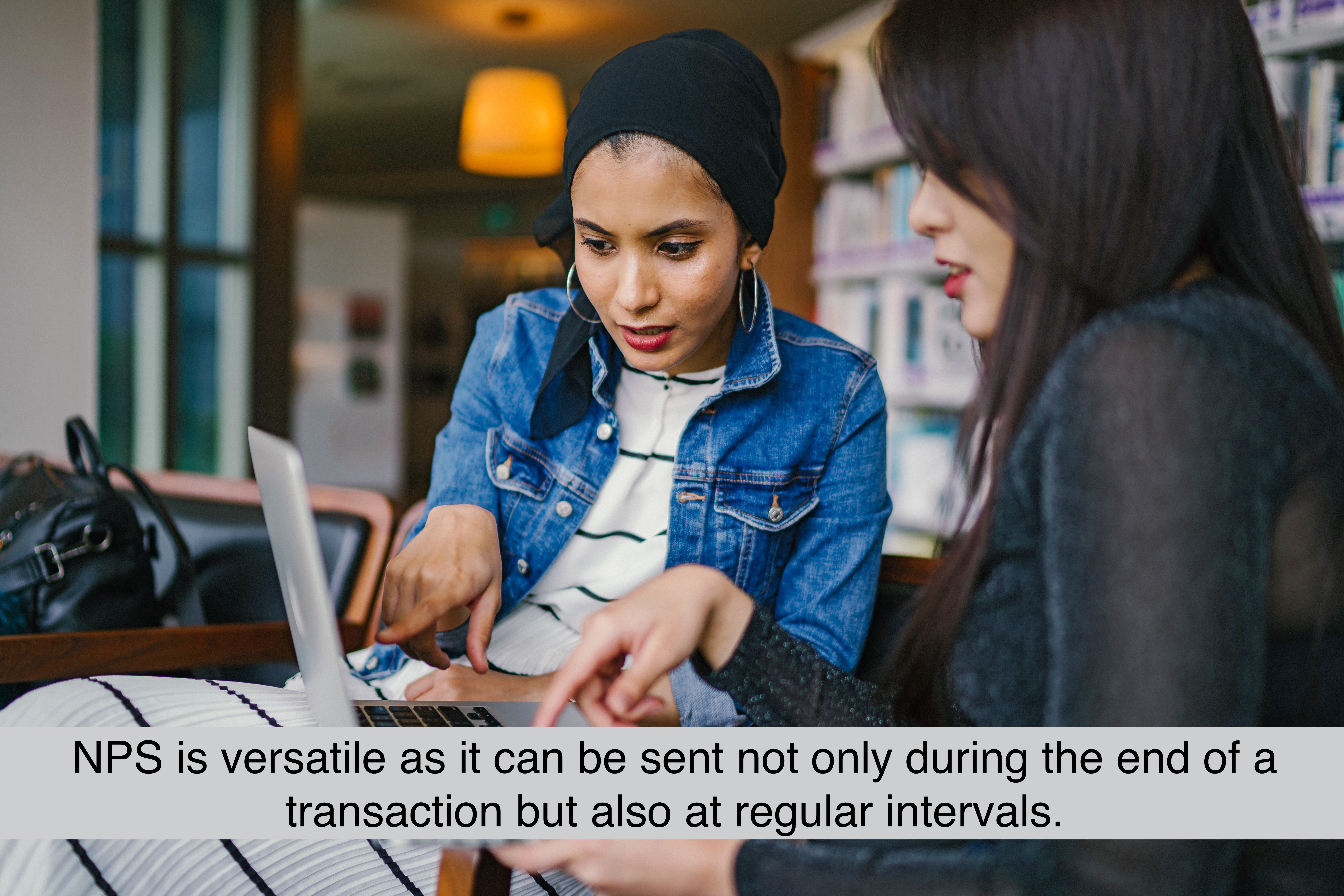 NPS is versatile as it can be sent not only during the end of a transaction but also at regular intervals.
