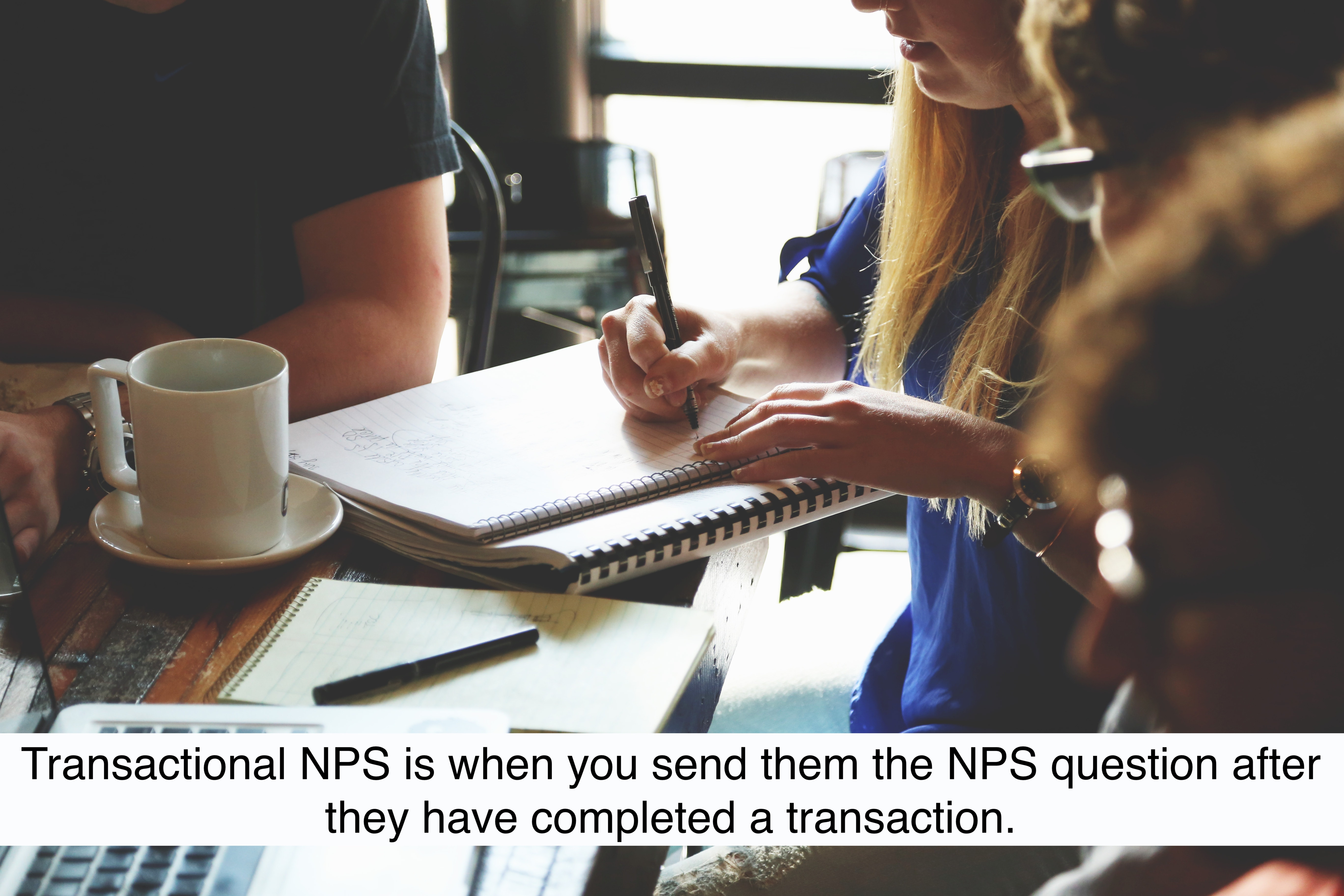 Transactional NPS is when you send customers an NPS question after they have completed a transaction.