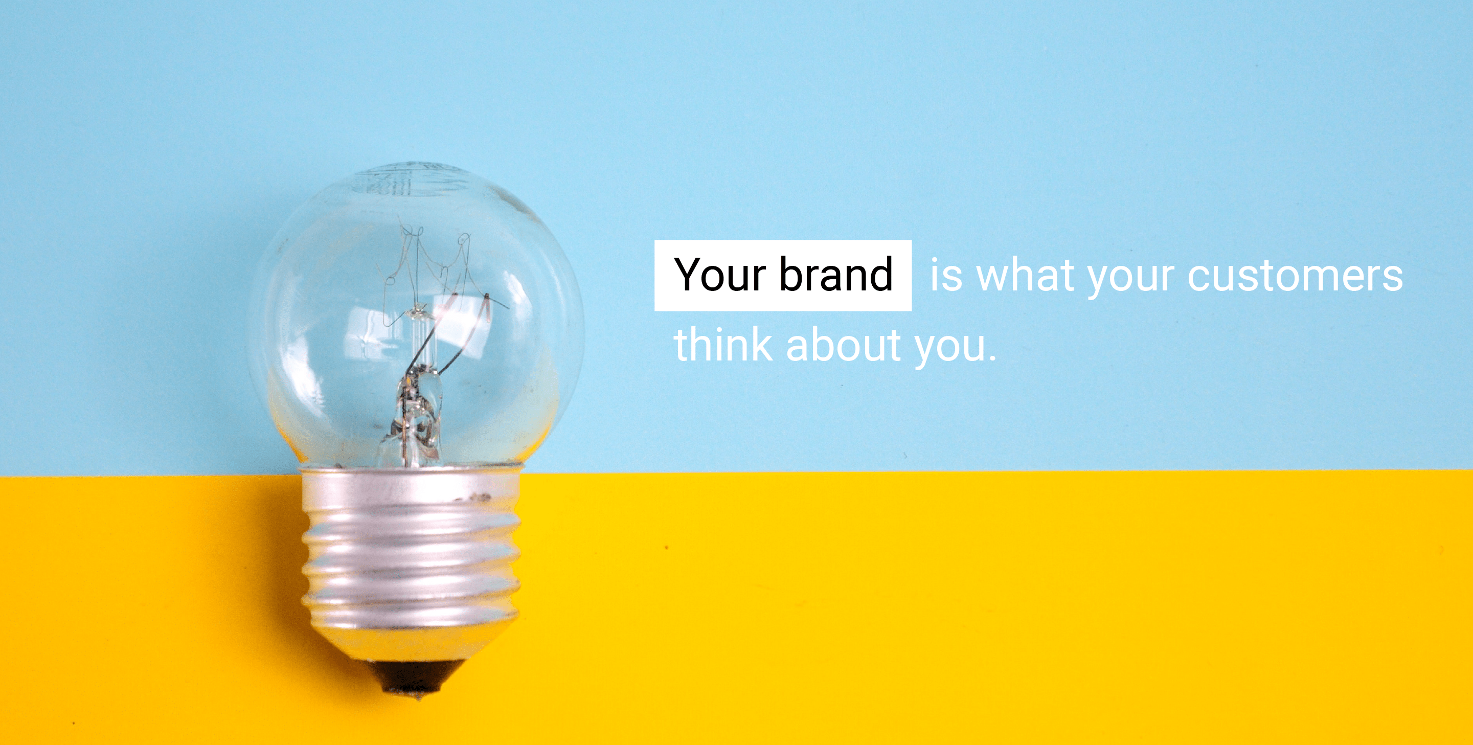 Your brand is what your customers think about you.