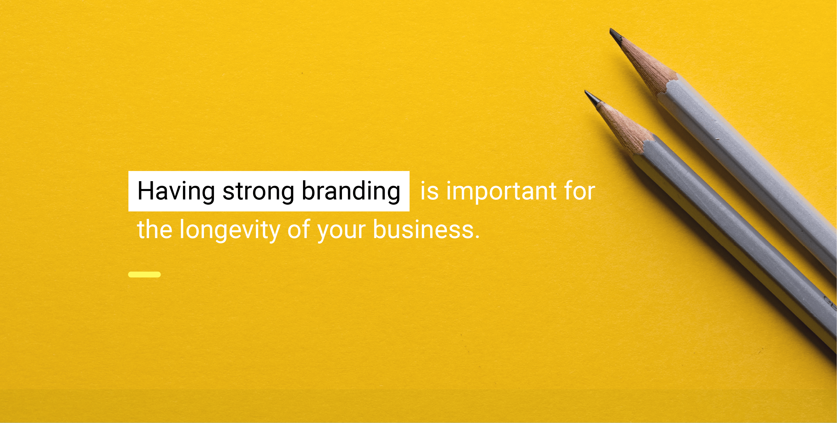 Having strong branding is important for the longevity of your business.