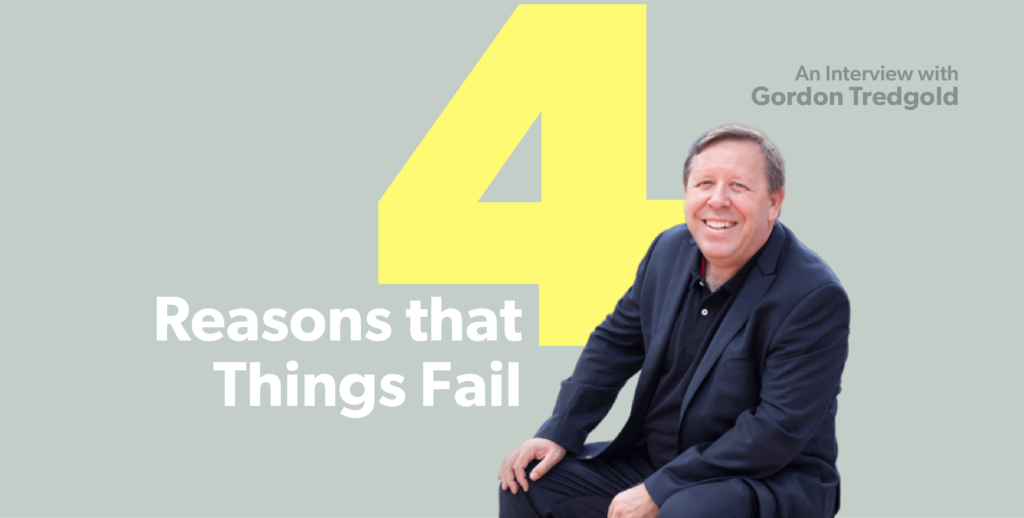 4 Reasons That Things Fail - An Interview with Gordon Tredgold.