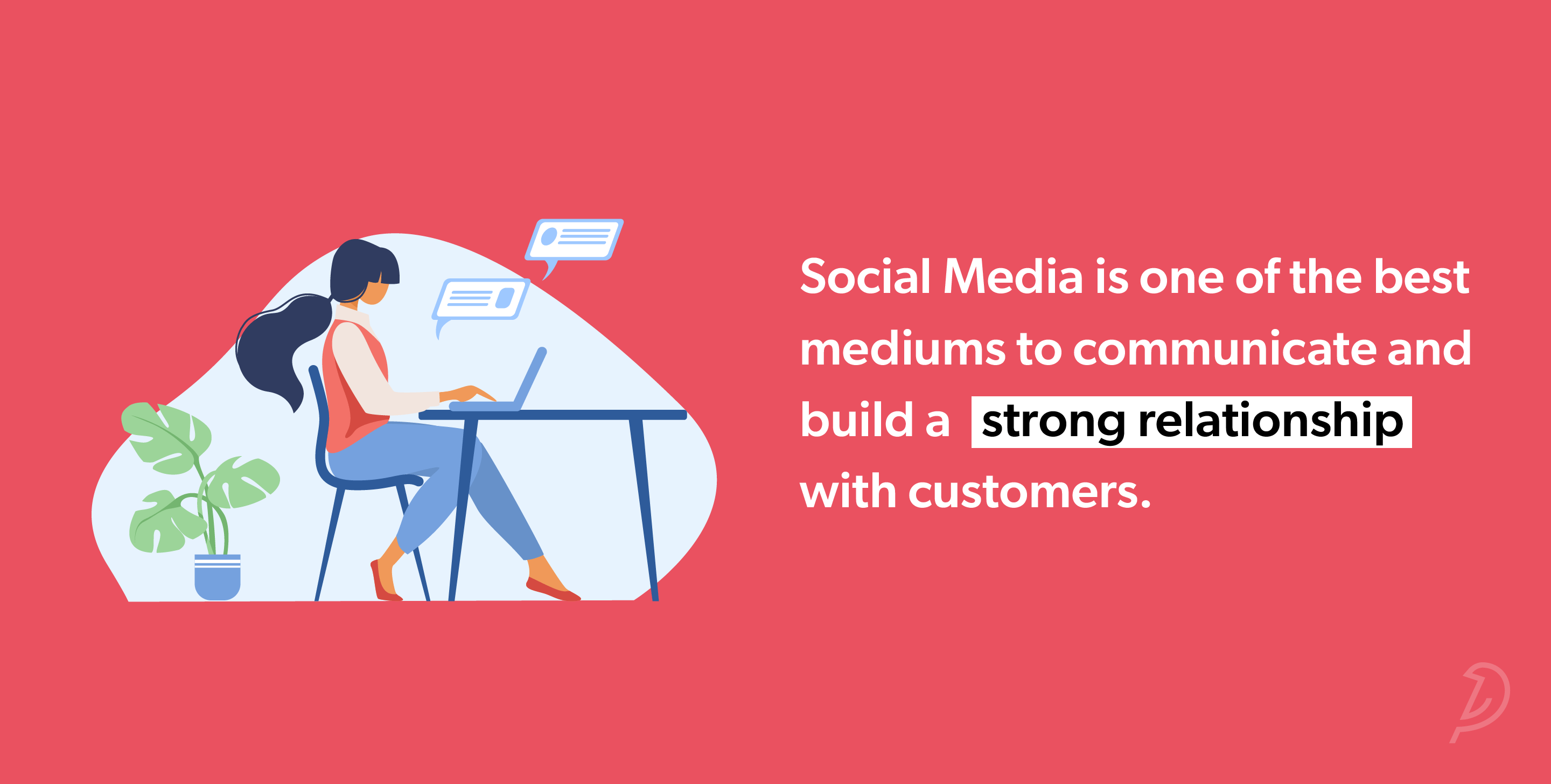 Social Media is one of the best mediums to communicate and build a strong relationship with customers.