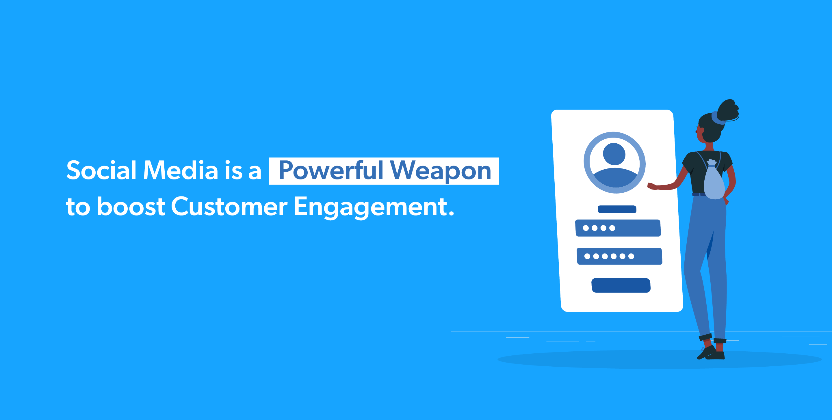Social Media is a Powerful Weapon to boost Customer Engagement.
