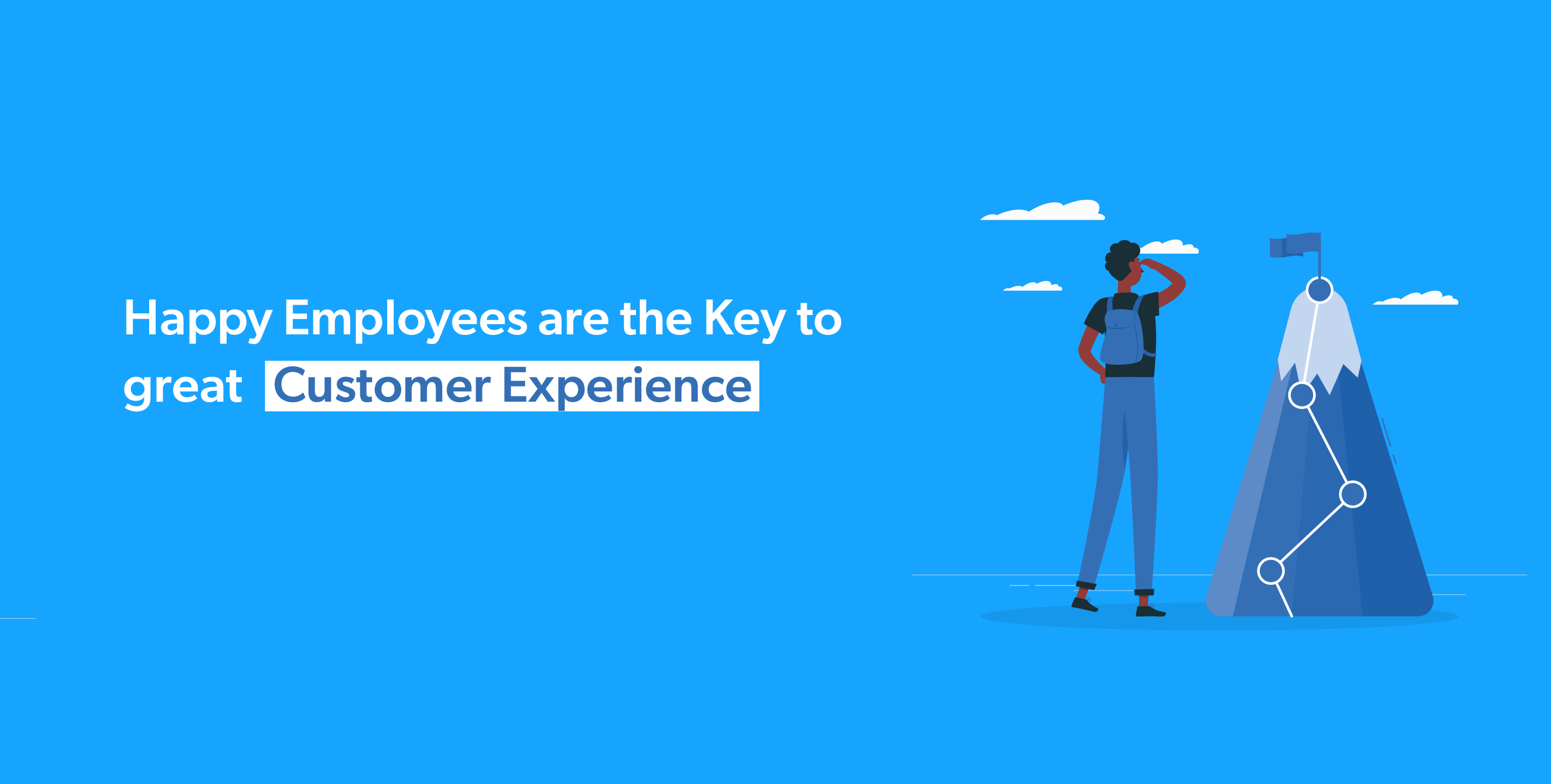 Happy Employees are the Key to great Customer Experience.
