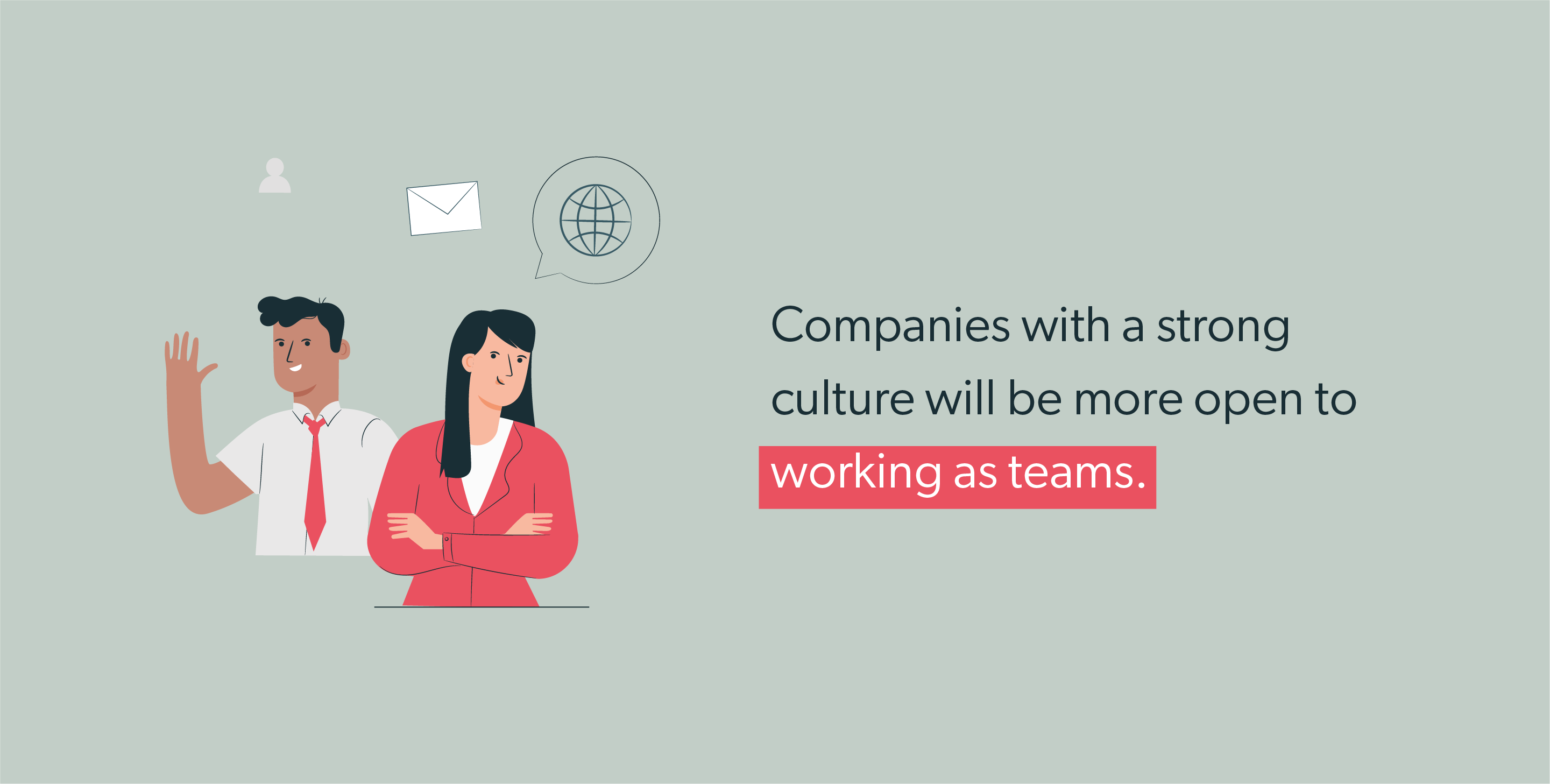 Companies with a strong culture will be more open to working as teams.