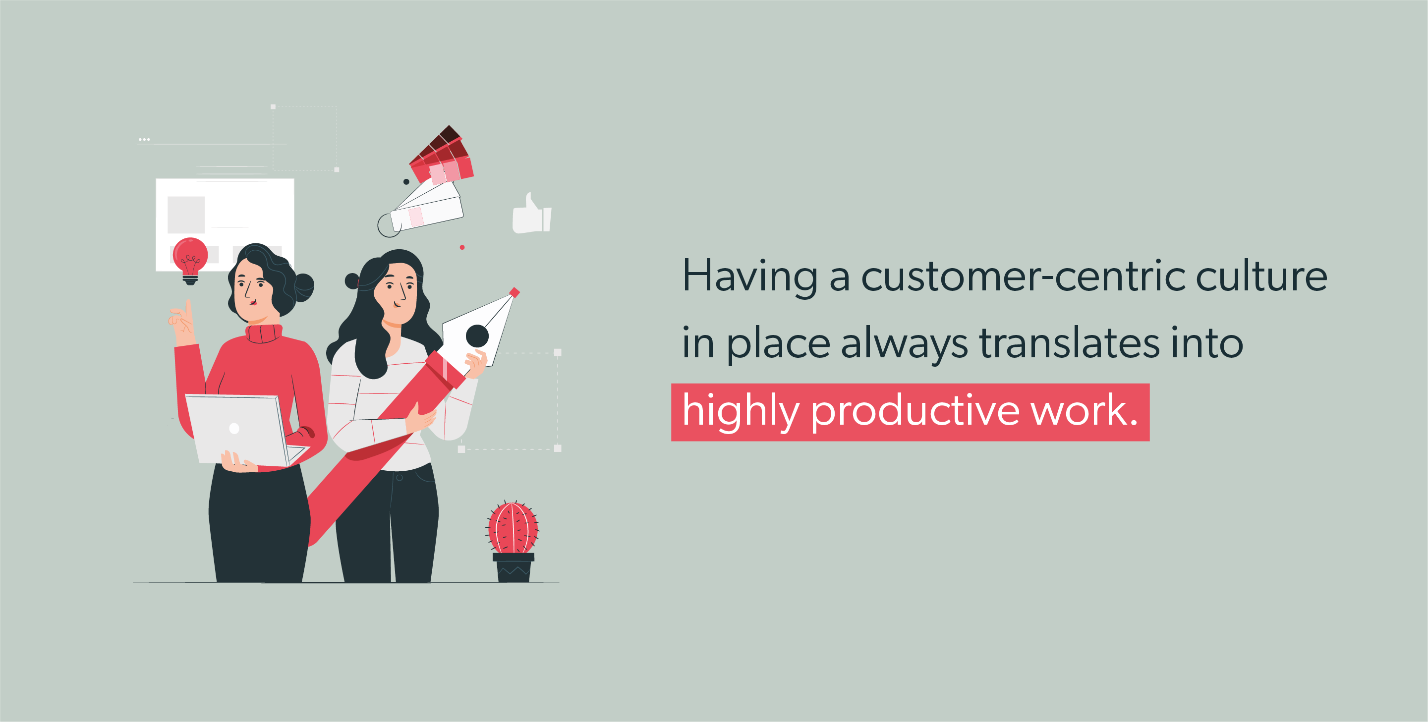 Having a customer-centric culture in place always translates into highly productive work.