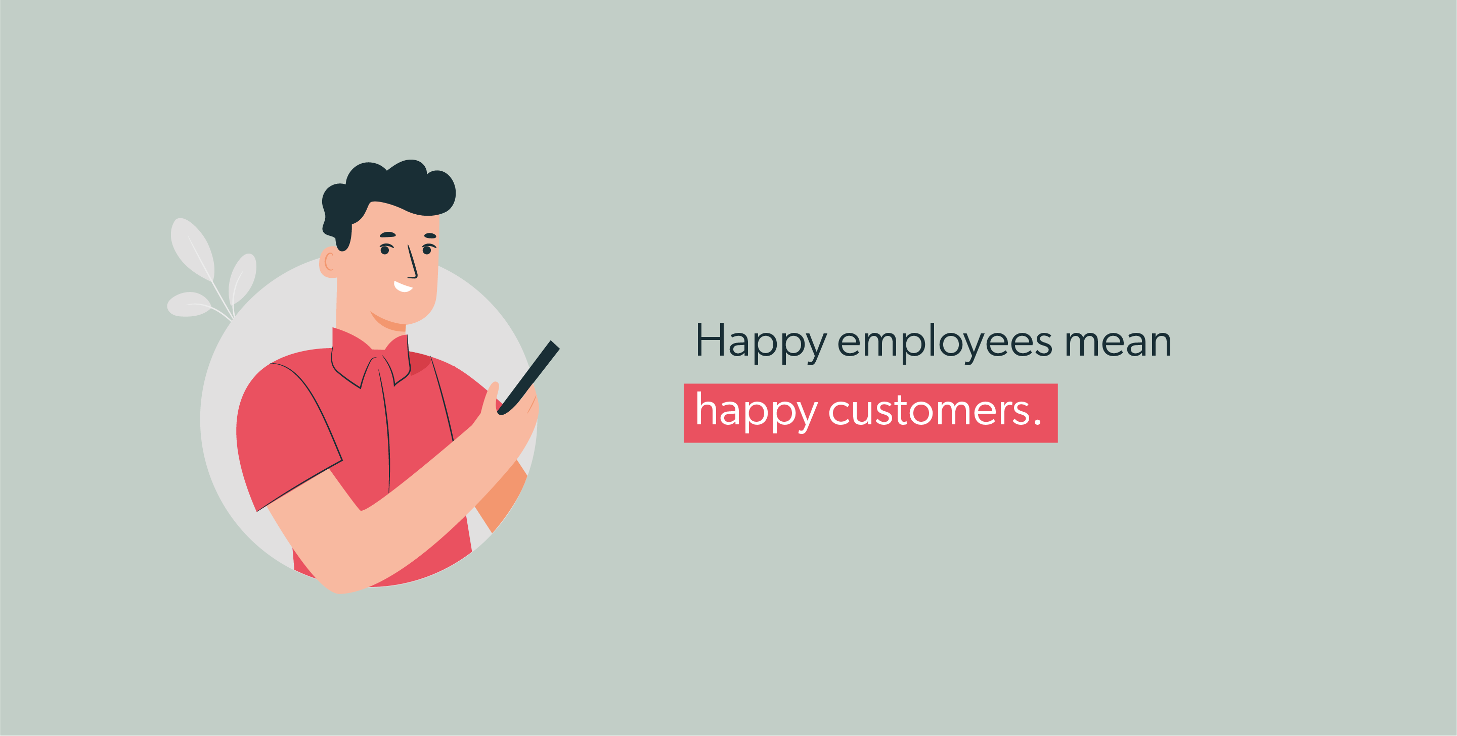Happy employees mean happy customers.