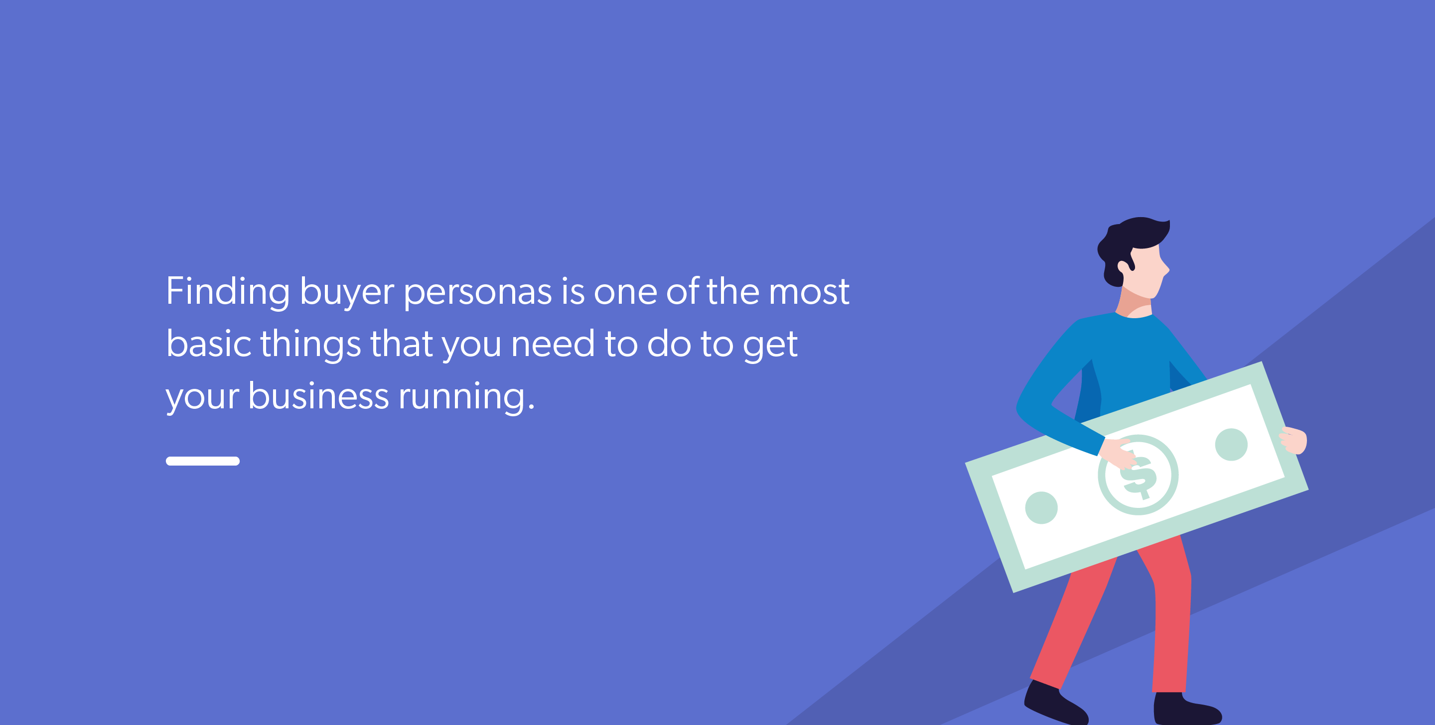 Finding buyer personas is one of the most basic things that you need to do to get your business running.