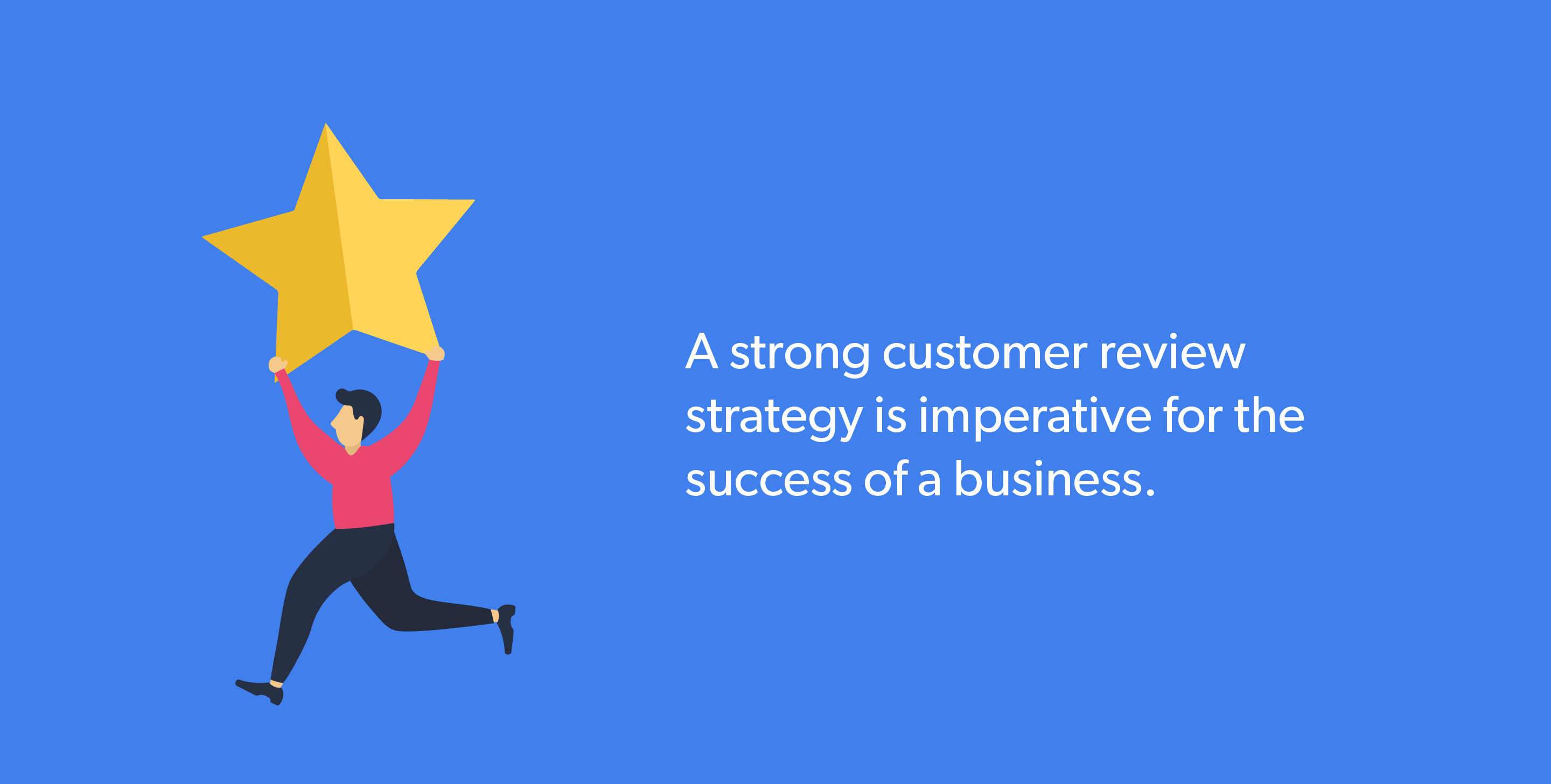 A strong customer review strategy is imperative for the success of a business.