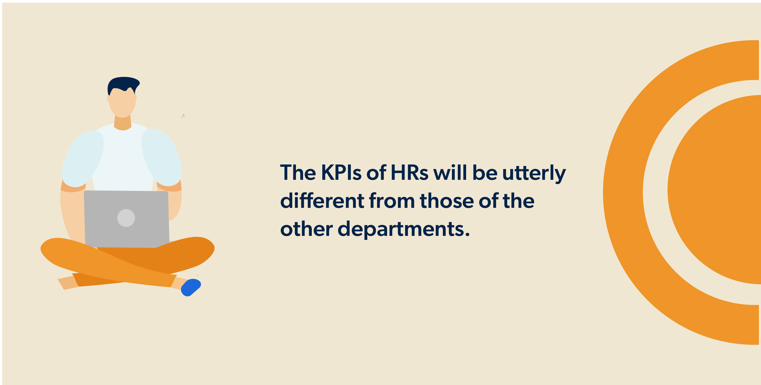 The KPIs of HRs will be utterly different from those of the other departments.