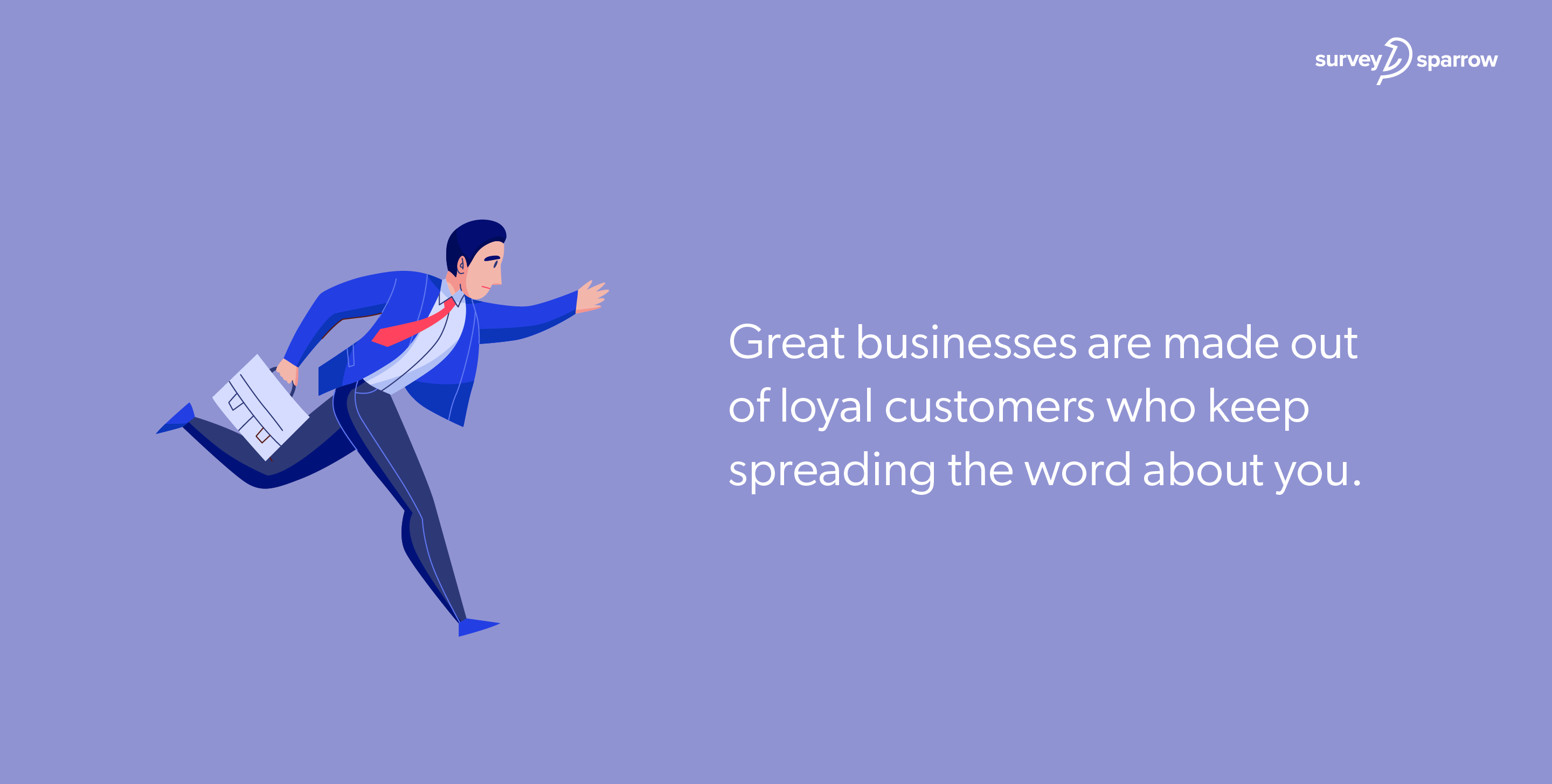 Great businesses are made out of loyal customers who keep spreading the word about you.