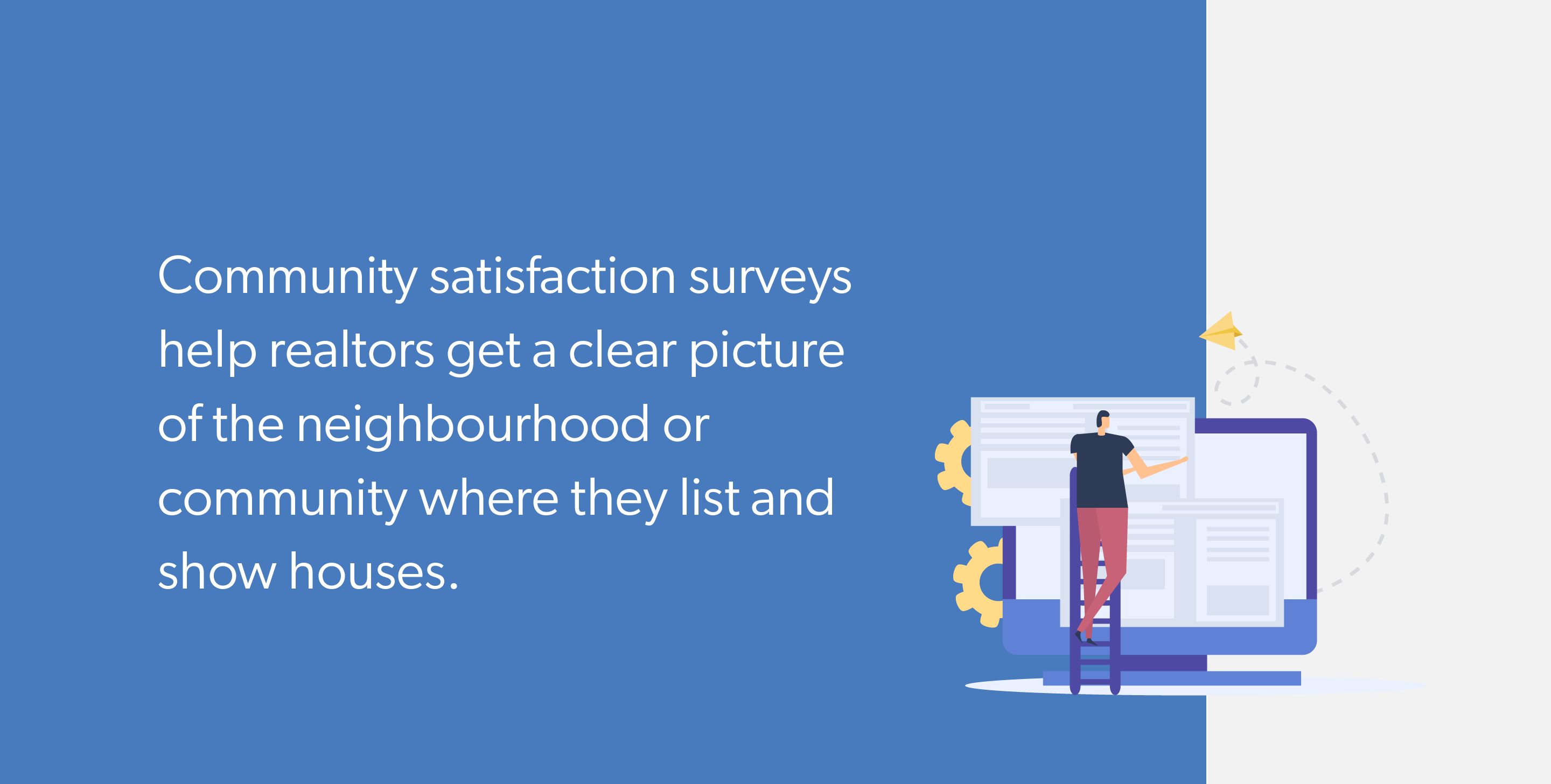 Community satisfaction surveys help realtors get a clear picture of the neighbourhood or community where they list and show houses.