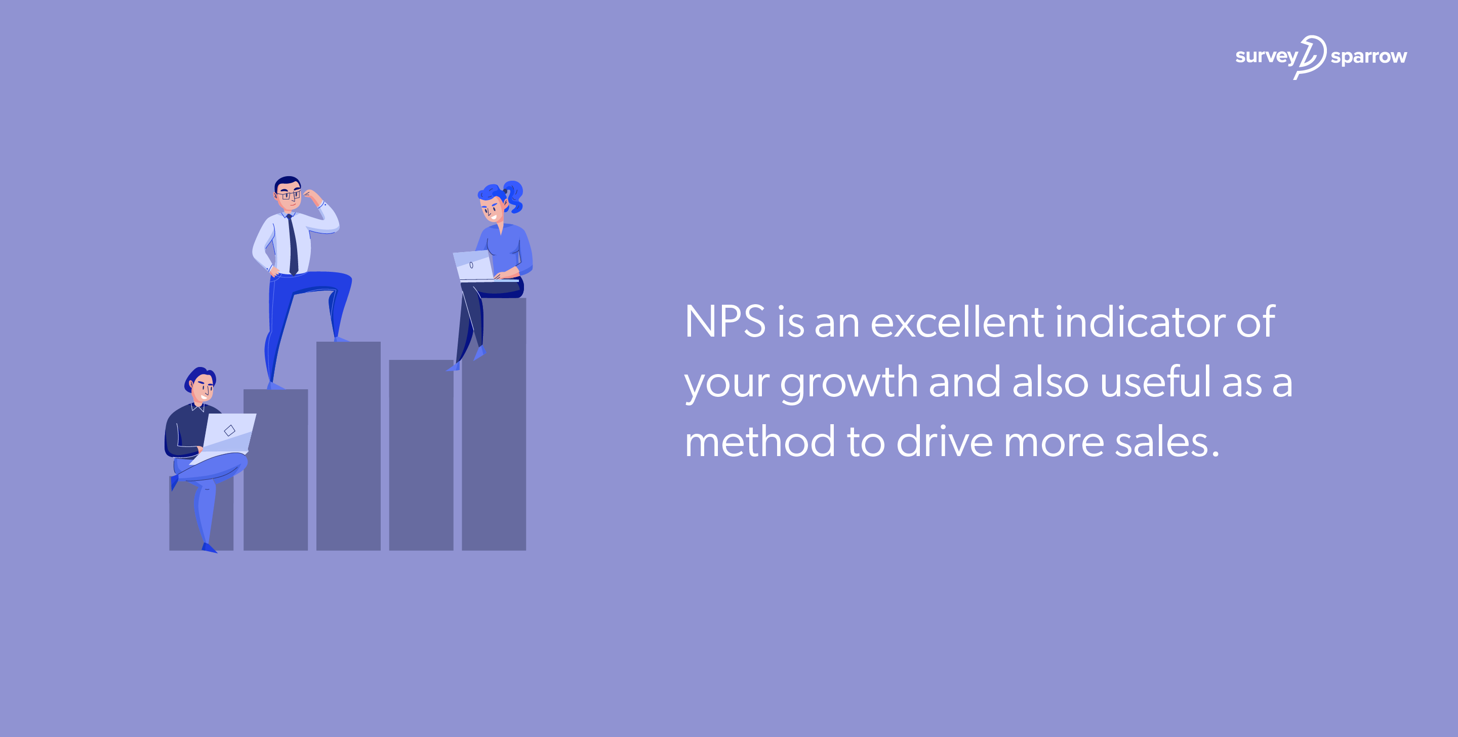 NPS is an excellent indicator of your growth and also useful as a method to drive more sales.
