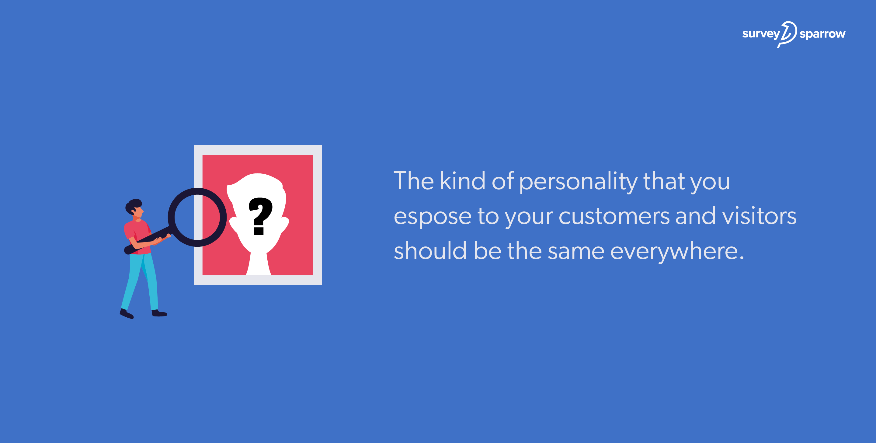The kind of personality that you espose to your customers and visitors should be the same everywhere.