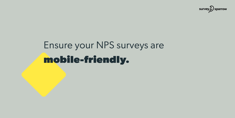 Ensure your NPS surveys are mobile-friendly.