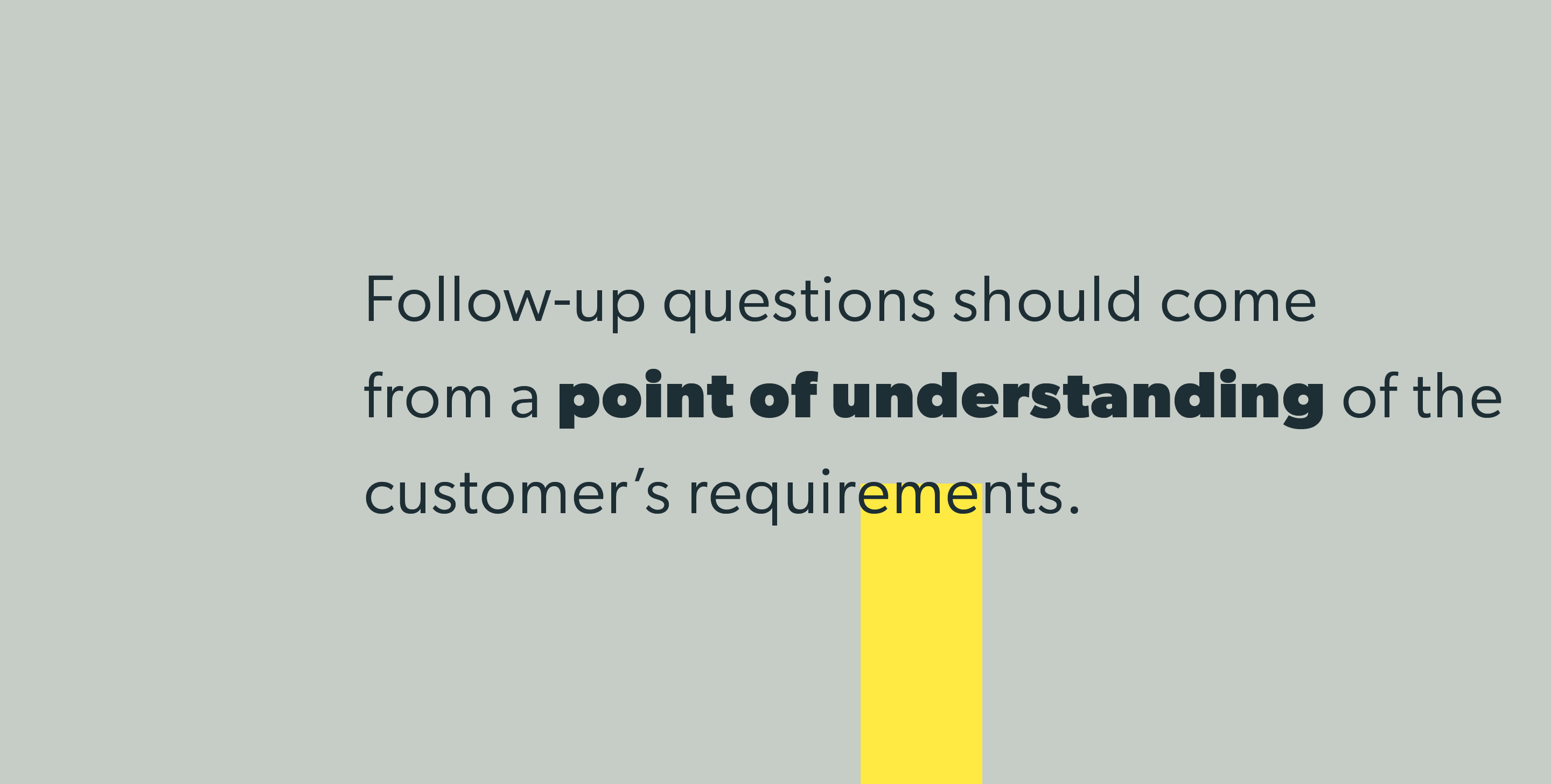 NPS follow-up questions should come from a point of understanding of the customer's requirements.