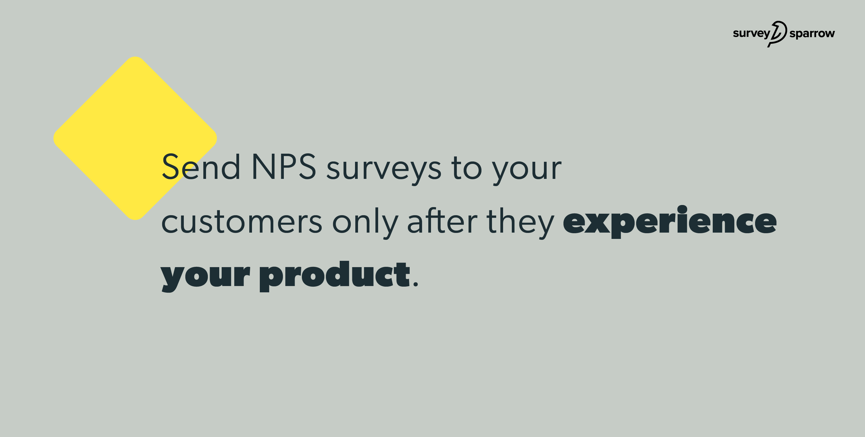 Send NPS surveys to your customers only after they experience your product.