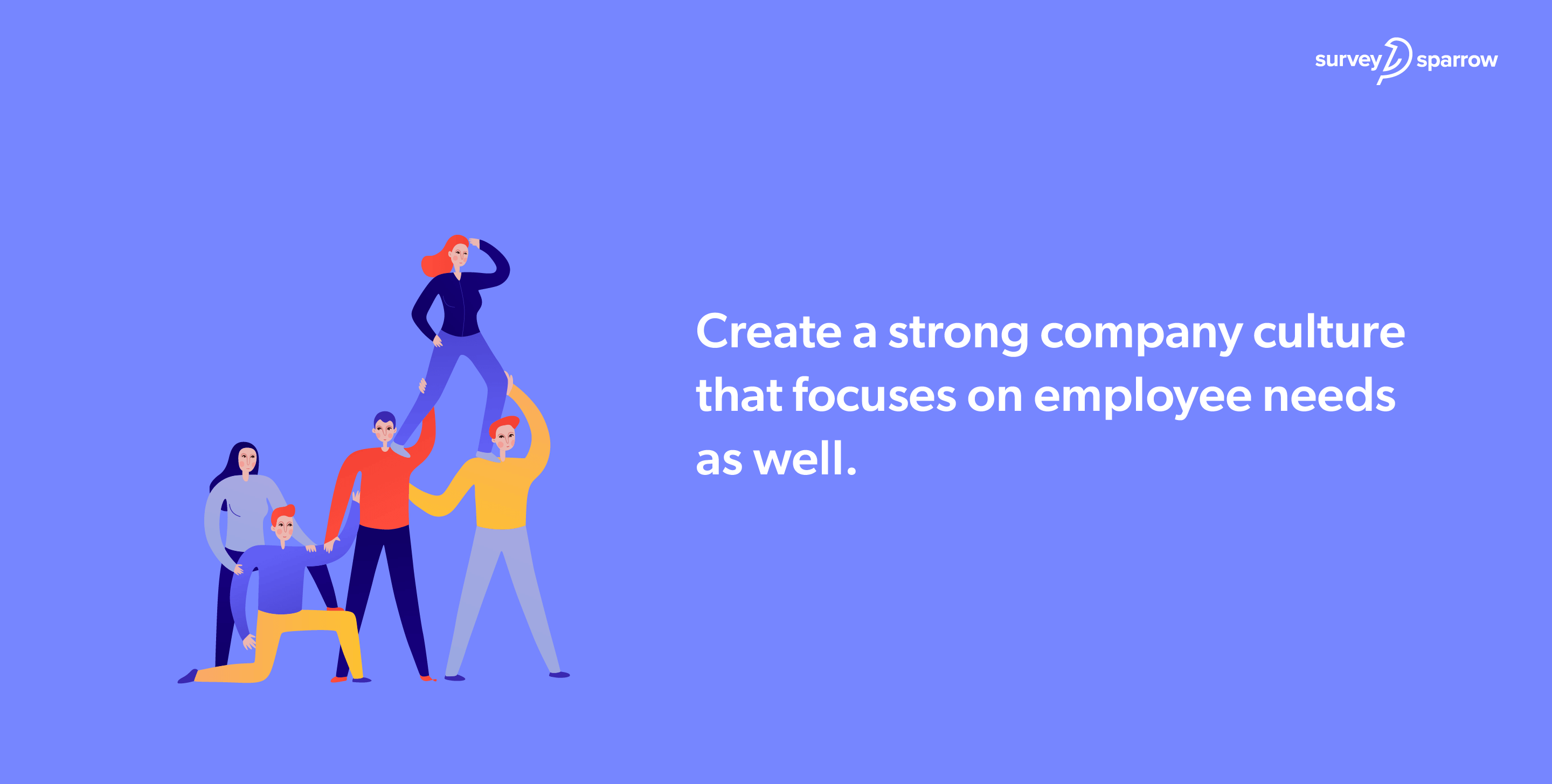 Create a strong company culture that focuses on employee needs as well.