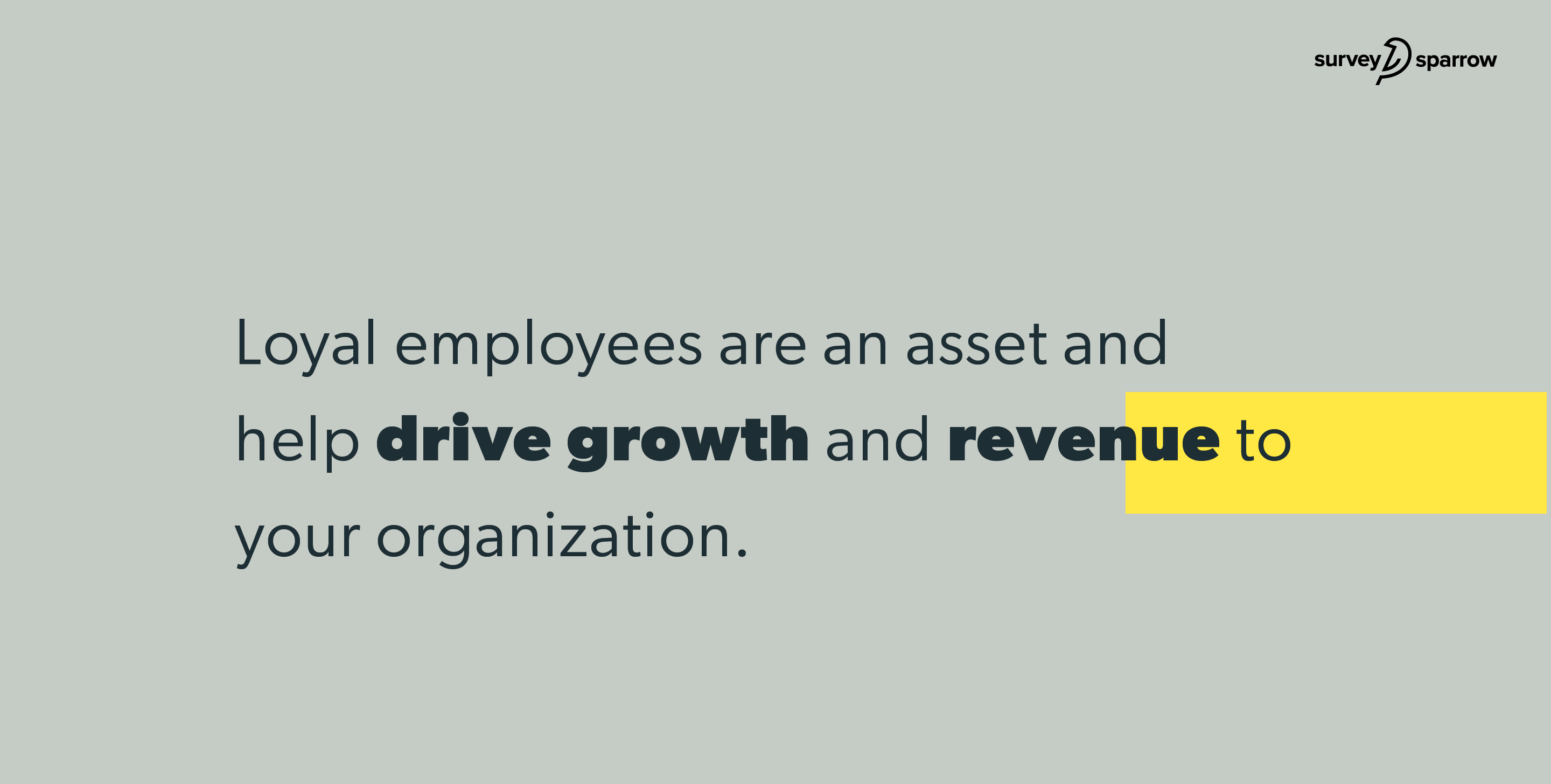 Drive growth to your organization by improving employee loyalty.
