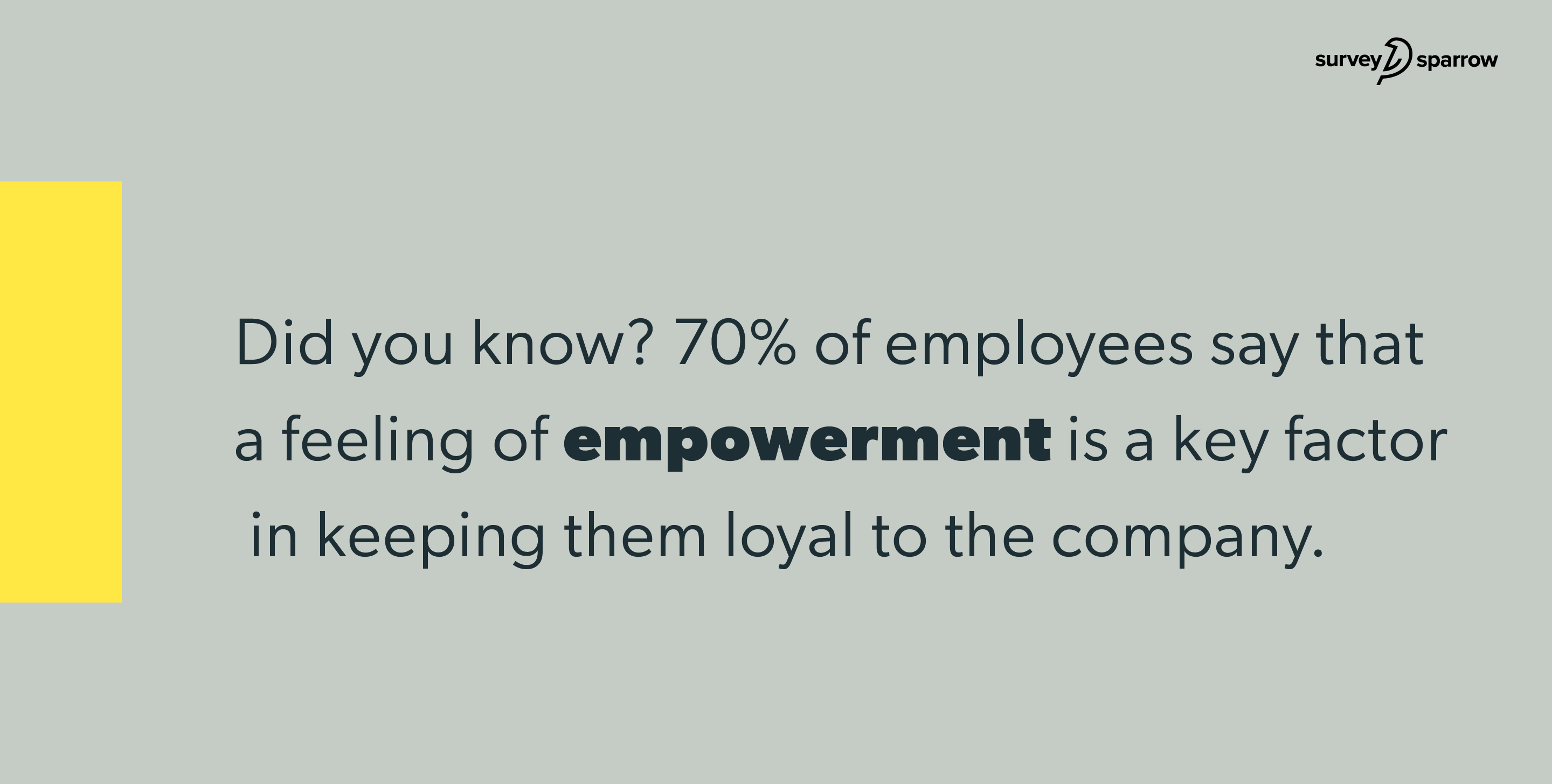 A feeling of empowerment is a key factor to improve employee loyalty.