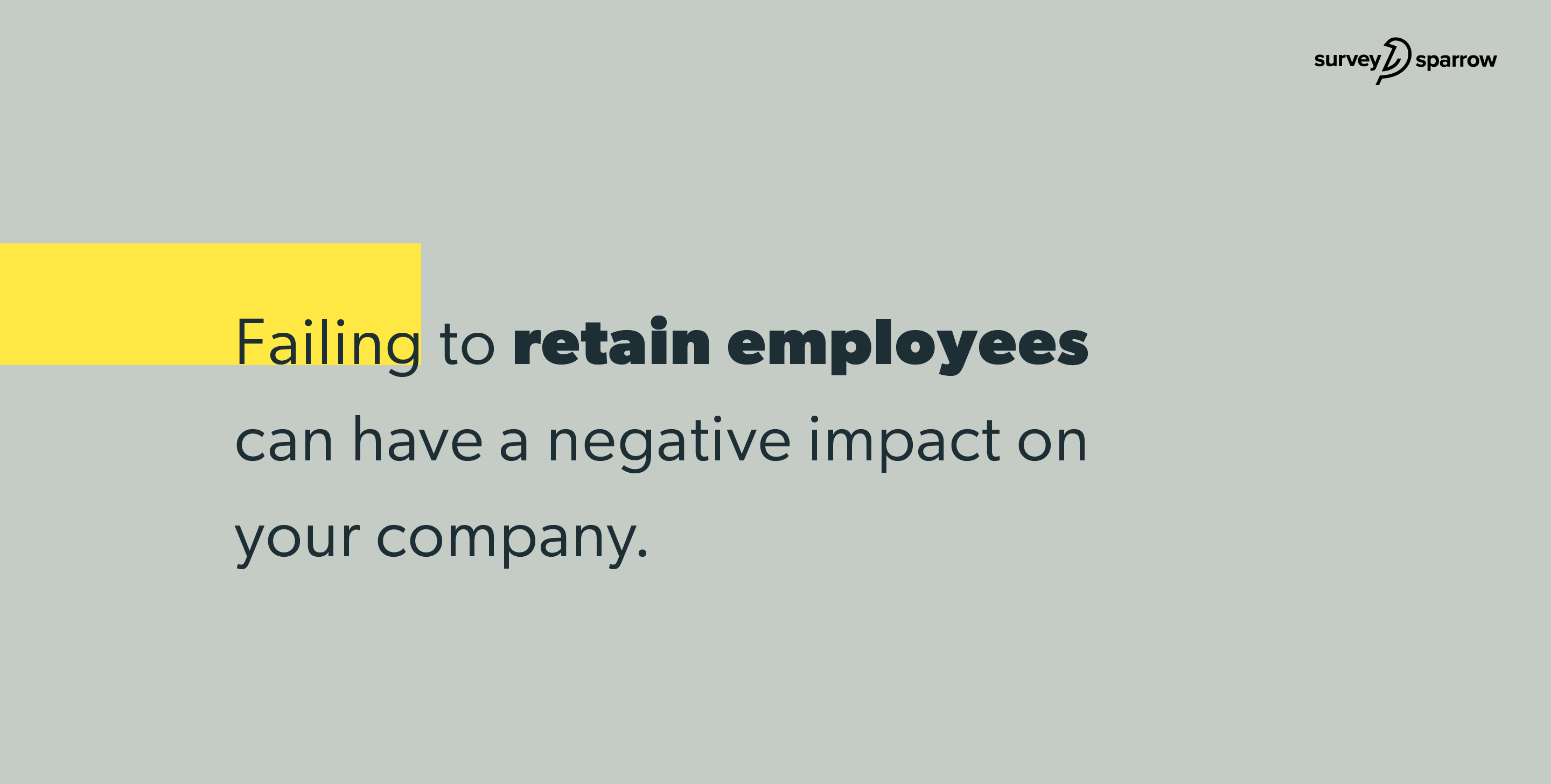 Failing to retain employees can have a negative impact on your company.