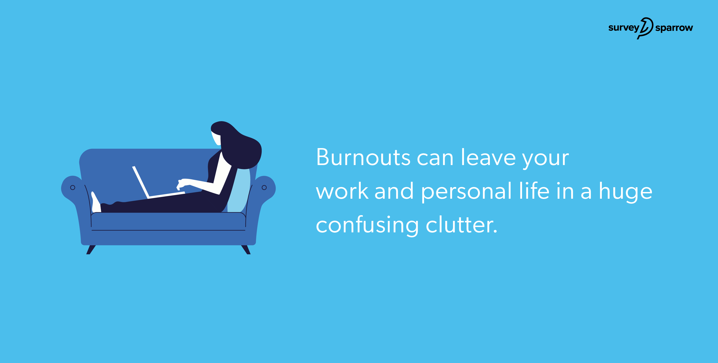 Burnouts can leave your work and personal life in a huge confusing clutter.