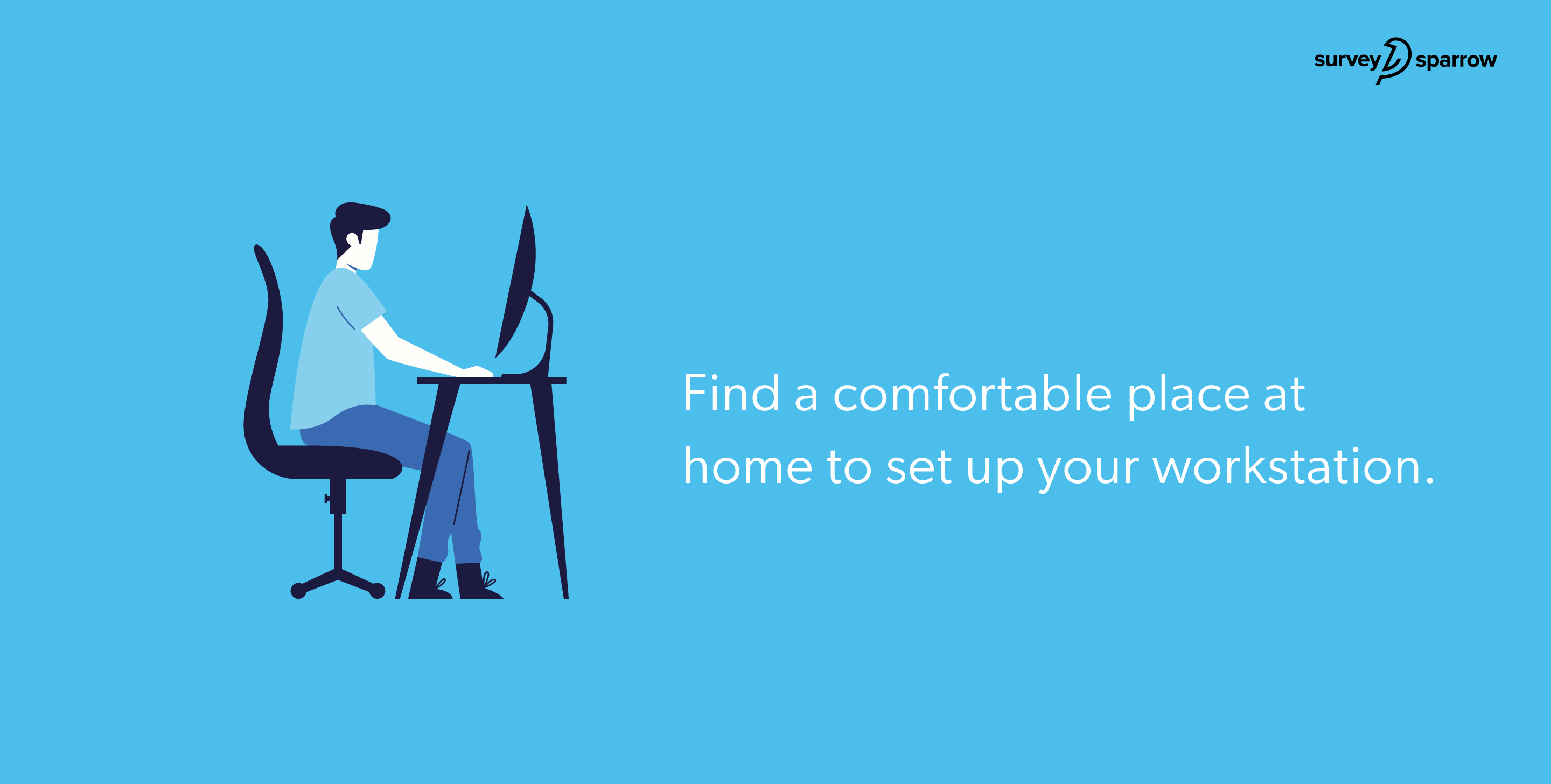Find a comfortable place at home to set up your workstation.