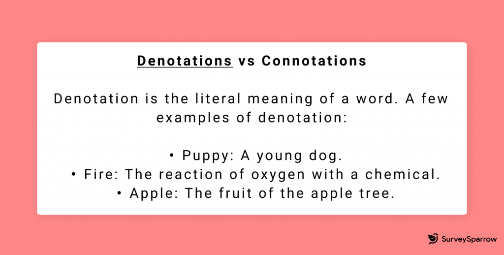 Denotation is the literal meaning of a word.