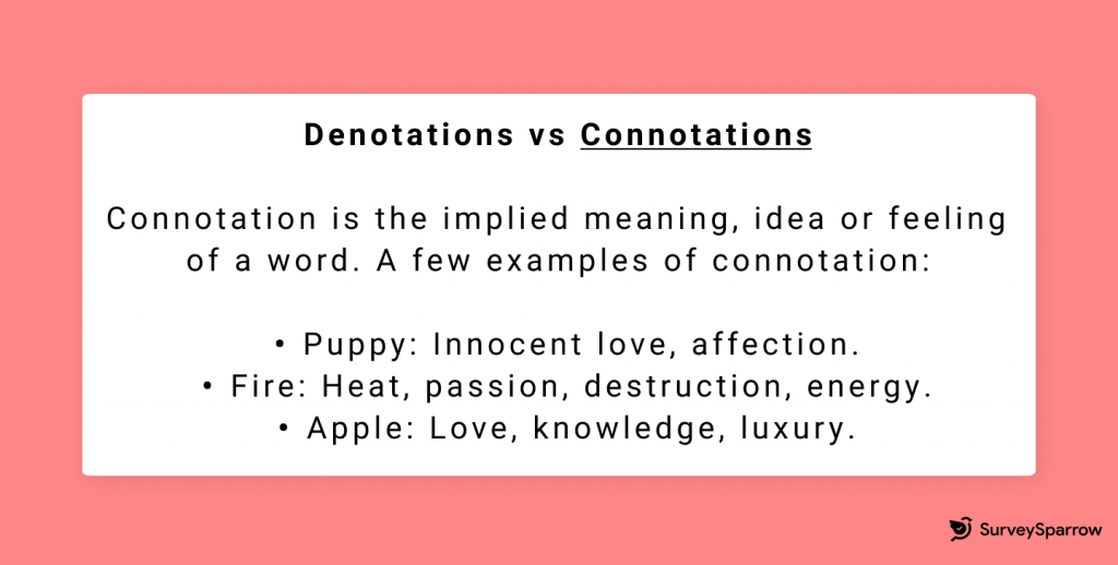 Connotation is the implied meaning, idea or feeling of a word.
